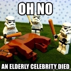 Beating a Dead Horse stormtrooper - oh no an elderly celebrity died