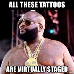 Fat Rick Ross - all these tattoos are virtually staged
