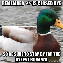 Actual Advice Mallard 1 - Remember, <> is closed NYE So be sure to stop by for the NYE Eve Bonanza