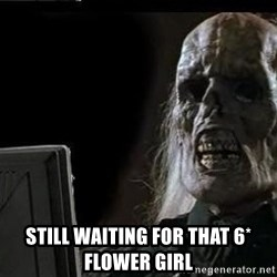 OP will surely deliver skeleton -  still waiting for that 6* flower girl