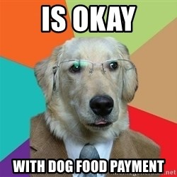 Business Dog - Is okay With dog food payment