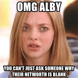 OMG KAREN - OMG Alby You can't just ask someone why their networth is blank