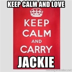 Keep Calm - keep calm and love jackie