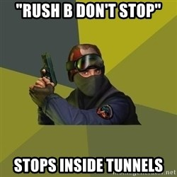 "Counter Strike - ""Rush B don't stop"" Stops inside tunnels"