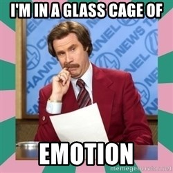 anchorman - i'm in a glass cage of emotion