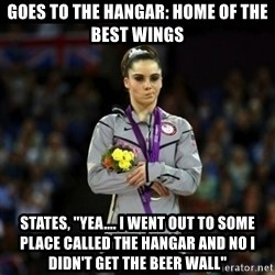 """Unimpressed McKayla Maroney - Goes to the Hangar: home of the best wings States, """"yea.... I went out to some place called the hangar and no I didn't get the beer wall"""""""