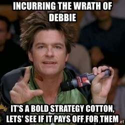 Bold Strategy Cotton - Incurring the wrath of Debbie It's a bold strategy cotton, lets' see if it pays off for them