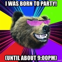Party Bear - I was born to Party! (until about 9:00pm)