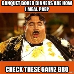 Fat Guy - Banquet boxed dinners are how I meal prep Check these gainz bro