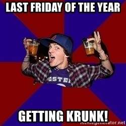 Sunny Student - Last friday of the year Getting krunk!