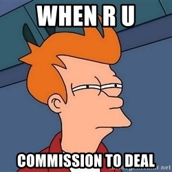 Futurama Fry - When r u commission to deal