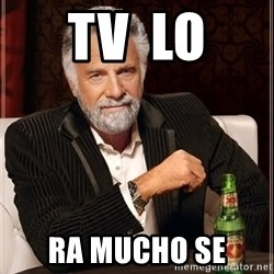 The Most Interesting Man In The World - TV  Lo ra mucho se