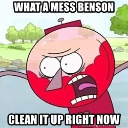 annoying benson  - what a mess benson clean it up right now
