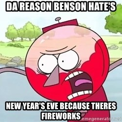 annoying benson  - da reason benson hate's new year's eve because theres fireworks