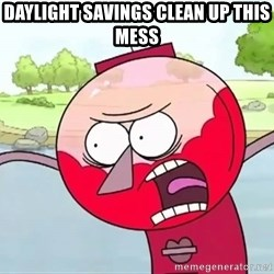 annoying benson  - daylight savings clean up this mess