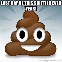Facebook :poop: emoticon - Last day of this shittier ever year!