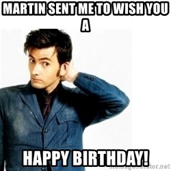 Doctor Who - Martin sent me to wish you a Happy Birthday!