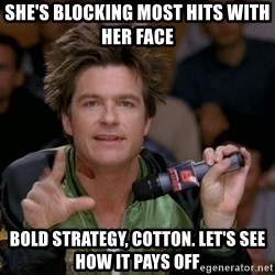 Bold Strategy Cotton - She's blocking most hits with her face Bold strategy, Cotton. Let's see how it pays off