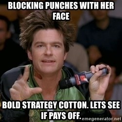 Bold Strategy Cotton - Blocking punches with her face Bold strategy cotton. lets see if pays off.