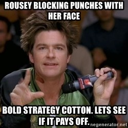 Bold Strategy Cotton - Rousey blocking punches with her face Bold strategy cotton. lets see if it pays off.