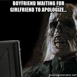OP will surely deliver skeleton - Boyfriend waiting for girlfriend to apologize...