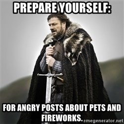 Game of Thrones - PREPARE YOURSELF: For angry posts about Pets and fireworks.