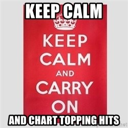 Keep Calm - Keep Calm  And Chart Topping Hits