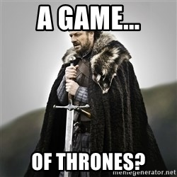 Game of Thrones - A game... Of thrones?