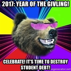 Party Bear - 2017: Year of the Givling! Celebrate! It's time to destroy student debt!