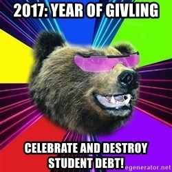 Party Bear - 2017: Year of Givling celebrate and Destroy Student Debt!