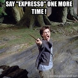"Pissed off Harry - SAY ""EXPRESSO"" ONE MORE TIME !"