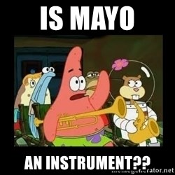 Patrick Star Instrument - Is mayo  an Instrument??