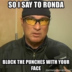 Steven Seagal Mma - So I say to Ronda Block the punches with your face