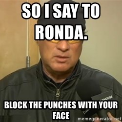 Steven Seagal Mma - So I say to Ronda.                Block the punches with your face