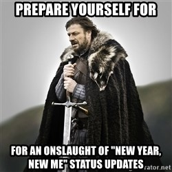 """Game of Thrones - Prepare yourself for FOR an onslaught of """"New Year, New Me"""" Status Updates"""