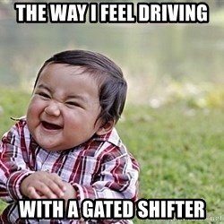 Evil Asian Baby - The way I feel driving with a gated shifter