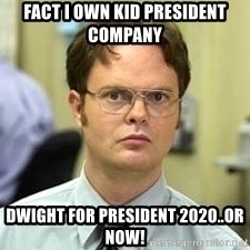 Dwight Shrute - FACT I own Kid President Company Dwight For President 2020..or NOW!