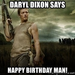 Daryl Dixon - Daryl dixon says happy birthday man!