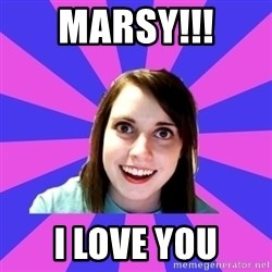 over attached girlfriend - Marsy!!! I LOVE YOU