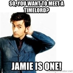 Doctor Who - So, you want to meet a Timelord? Jamie is one!