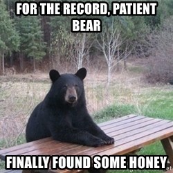 Patient Bear - For the record, patient bear finally found some honey