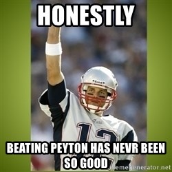 tom brady - Honestly Beating Peyton has nevr been so good