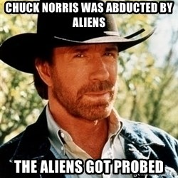 Chuck Norris Pwns - Chuck Norris was abducted by aliens The aliens got probed