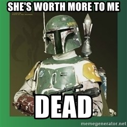 Boba Fett - She's worth more to me DEAD