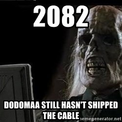 OP will surely deliver skeleton - 2082 Dodomaa still hasn't shipped the cable