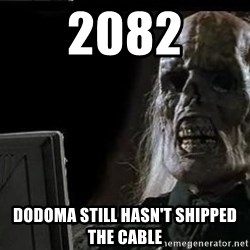 OP will surely deliver skeleton - 2082 dodoma still hasn't shipped the cable