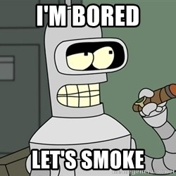 Typical Bender - I'M BORED LET'S SMOKE