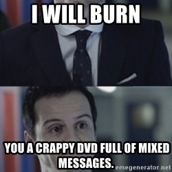 Misleading Moriarty - I WILL BURN  you a crappy DVD full of mixed messages.