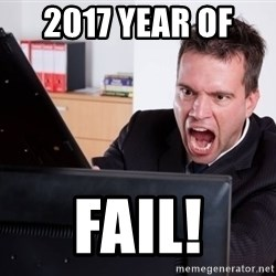 Angry Computer User - 2017 year of  FAIL!