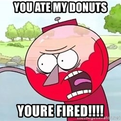 annoying benson  - you ate my donuts youre fired!!!!